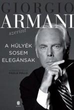 GIORGIO ARMANI SZERINT A HÜLYÉK SOSEM ELEGÁNSAK - Ebook - EURÓPA KIADÓ