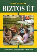 BIZTOS ÚT - SZERELEMRŐL, SZEXUALITÁSRÓL ÉRTELMESEN - Ekönyv - TOMKA FERENC