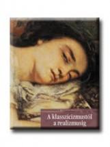 A KLASSZICIZMUSTÓL A REALIZMUSIG - A MŰVÉSZET TÖRTÉNETE 12.- - Ekönyv - CORVINA KIADÓ