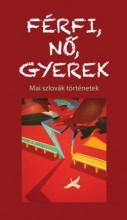 FÉRFI, NŐ, GYEREK - MAI SZLOVÁK TÖRTÉNETEK - Ekönyv - NORAN LIBRO