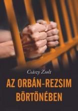 AZ ORBÁN-REZSIM BÖRTÖNÉBEN - Ebook - CSÁSZY ZSOLT