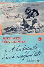 A BUDAPESTI ÚRINŐ MAGÁNÉLETE (1860-1914) - Ekönyv - SZÉCSI NOÉMI; GÉRA ELEONÓRA