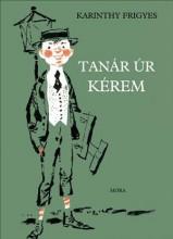 TANÁR ÚR KÉREM (SÖTÉTZÖLD, CITROMSÁRGA GERINCCEL) - Ekönyv - KARINTHY FRIGYES