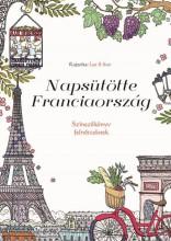 NAPSÜTÖTTE FRANCIAORSZÁG - SZÍNEZŐKÖNYV FELNŐTTEKNEK - Ekönyv - IL-SUN, LEE