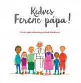 KEDVES FERENC PÁPA! - FERENC PÁPA VÁLASZAI GYEREKEK KÉRDÉSEIRE - Ekönyv - FERENC PÁPA