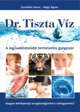 DR. TISZTA VÍZ - A LEGCSODÁLATOSABB TERMÉSZETES GYÓGYSZER - Ebook - GARDALITS JÁNOS - NAGY ÁGNES