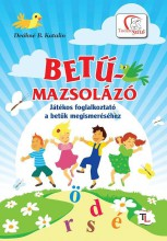 BETŰMAZSOLÁZÓ - JÁTÉKOS FOGLALKOZTATÓ A BETŰK MEGISMERÉSÉHEZ - Ekönyv - DEÁKNÉ B. KATALIN