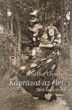 KÁPRÁZAT AZ ÉLET! - UTAK ÉS ÖSVÉNYEK - Ekönyv - SCHÄFFER ERZSÉBET
