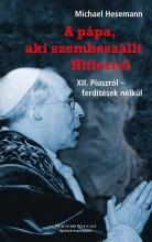 A PÁPA, AKI SZEMBESZÁLLT HITLERREL - XII. PIUSZRÓL - FERDÍTÉSEK NÉLKÜL - Ekönyv - HESEMANN, MICHAEL