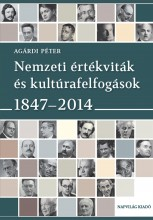 NEMZETI ÉRTÉKVITÁK ÉS KULTÚRAFELFOGÁSOK 1847-2014 - Ekönyv - AGÁRDI PÉTER