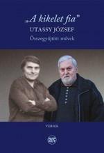 A KIKELET FIA - ÖSSZEGYŰJTÖTT MŰVEK - Ekönyv - UTASSY JÓZSEF