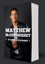 MATTHEW MCCONAUGHEY - TEXASBÓL A CSILLAGOKIG - Ekönyv - DANIELS, NEIL