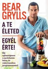 A TE ÉLETED - EGYÉL ÉRTE! - Ekönyv - GRYLLS, BEAR