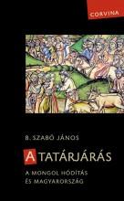 A TATÁRJÁRÁS - A MONGOL HÓDÍTÁS ÉS MAGYARORSZÁG (3. JAVÍTOTT KIADÁS) - Ekönyv - B. SZABÓ JÁNOS