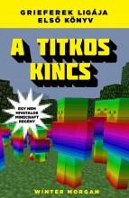 A TITKOS KINCS - GRIEFEREK LIGÁJA 1. -  EGY NEM HIVATALOS MINECRAFT REGÉNY - Ekönyv - MORGAN, WINTER