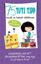 75 TUTI TIPP KEZDŐ ÉS HALADÓ TÚLÉLŐKNEK 3. - A SZÜLINAP - Ebook - FRISA, MARIA