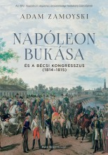 NAPÓLEON BUKÁSA ÉS A BÉCSI KONGRESSZUS (1814-1815) - Ekönyv - ZAMOYSKI, ADAM