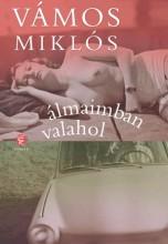 ÁLMAIMBAN VALAHOL - Ekönyv - VÁMOS MIKLÓS