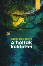 A HOLTAK KÜLDÖTTEI - Ekönyv - CASTRO, ADAM-TROY