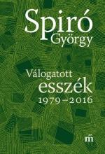 VÁLOGATOTT ESSZÉK 1979-2016 - Ekönyv - SPIRÓ GYÖRGY