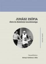 JUHÁSZ ZSÓFIA ÉLETE ÉS DIAKÓNIAI MUNKÁSSÁGA - Ekönyv - KÁLVIN KIADÓ