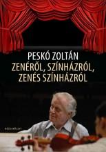 ZENÉRŐL, SZÍNHÁZRÓL, ZENÉS SZÍNHÁZRÓL - Ekönyv - PESKÓ ZOLTÁN