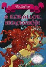 A KORALLOK HERCEGNŐJE - A FANTÁZIA BIRODALMÁNAK HERCEGNŐI 2. - Ekönyv - STILTON, TEA