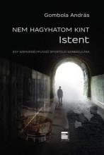 NEM HAGYHATOM KINT ISTENT - EGY SZENVEDÉLYFÜGGŐ SPORTOLÓ SZABADULÁSA - Ekönyv - GOMBOLA ANDRÁS