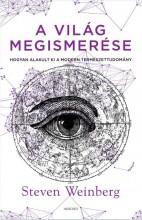 A VILÁG MEGISMERÉSE - HOGYAN ALAKULT KI A MODERN TERMÉSZETTUDOMÁNY - Ekönyv - WEINBERG, STEVEN