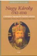 NAGY KÁROLY (742-814) - KIRÁLYI HÁZAK - Ekönyv - GABO / TALENTUM