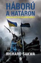 HÁBORÚ A HATÁRON - UKRAJNA ÜLLŐ ÉS KALAPÁCS KÖZÖTT - Ekönyv - SAKWA, RICHARD