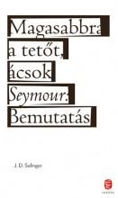 MAGASABBRA A TETŐT, ÁCSOK - SEYMOUR: BEMUTATÁS (FŰZÖTT) - Ekönyv - SALINGER, J.D.