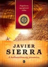 A HALHATATLANSÁG PIRAMISA - NAPÓLEON EGYIPTOMI TITKA - Ekönyv - SIERRA, JAVIER