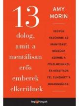 13 DOLOG, AMIT A MENTÁLISAN ERŐS EMBEREK ELKERÜLNEK - Ekönyv - MORIN, AMY
