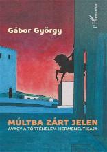 MÚLTBA ZÁRT JELEN, AVAGY A TÖRTÉNELEM HERMENEUTIKÁJA - Ekönyv - GÁBOR GYÖRGY