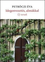 IDEGENVEZETÉS, ALMÁKKAL - ÚJ VERSEK - Ekönyv - PETRŐCZI ÉVA