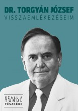 VISSZAEMLÉKEZÉSEIM - SZÁLL A TURUL FÉSZKÉRE - Ekönyv - DR. TORGYÁN JÓZSEF
