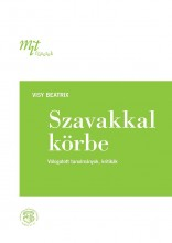 SZAVAKKAL KÖRBE - VÁLOGATOTT TANULMÁNYOK, KRITIKÁK (MIT FÜZETEK, 3.) - Ekönyv - VISY BEATRIX