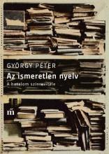 AZ ISMERETLEN NYELV - A HATALOM SZÍNREVITELE - Ekönyv - GYÖRGY PÉTER