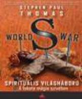 WORLD WAR S - SPIRITUÁLIS VILÁGHÁBORÚ - A FEKETE MÁGIA SZÍVÉBEN - Ekönyv - THOMAS, STEPHEN PAUL