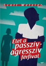 ÉLET A PASSZÍV- AGRESSZÍV FÉRFIVAL - Ekönyv - WETZLER, SCOTT  PH.D.