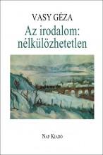 AZ IRODALOM: NÉLKÜLÖZHETETLEN - Ekönyv - VASY GÉZA