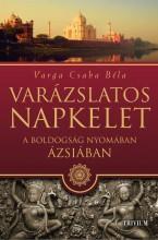 VARÁZSLATOS NAPKELET - A BOLDOGSÁG NYOMÁBAN  ÁZSIÁBAN - Ebook - VARGA CSABA BÉLA