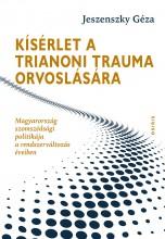 KÍSÉRLET A TRIANONI TRAUMA ORVOSLÁSÁRA - Ekönyv - JESZENSZKY GÉZA