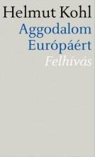 AGGODALOM EURÓPÁÉRT - FELHÍVÁS - Ekönyv - KOHL, HELMUT