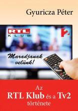 MARADJANAK VELÜNK! - AZ RTL KLUB ÉS A TV2 TÖRTÉNETE - Ekönyv - GYURICZA PÉTER