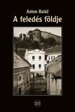 A FELEDÉS FÖLDJE - Ekönyv - ANTON BALÁŽ