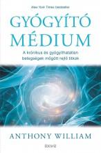 GYÓGYÍTÓ MÉDIUM - A KRÓNIKUS ÉS GYÓGYÍTHATATLAN BETEGSÉGEK MÖGÖTT REJLŐ TITKOK - Ekönyv - WILLIAM, ANTHONY
