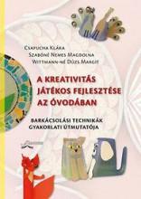 A KREATIVITÁS JÁTÉKOS FEJLESZTÉSE AZ ÓVODÁBAN - Ekönyv - HORVÁTHNÉ-SZABÓNÉ-WITTMANN-NÉ