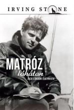 MATRÓZ LÓHÁTON - JACK LONDON ÖNÉLETRAJZA - Ekönyv - STONE, IRVING